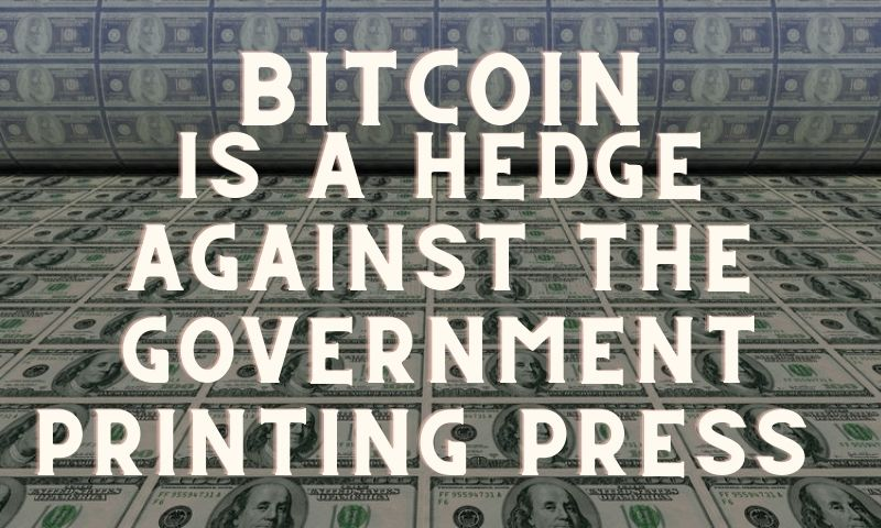 Bitcoin is a hedge against the Government Printing Press
